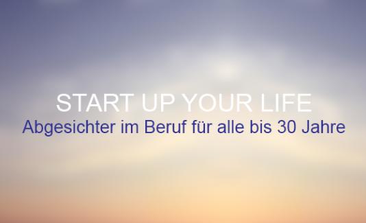 Start Up Your Life - Erfahren Sie hier mehr